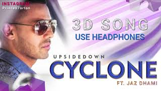 Cyclone 3D Song Ft.Jaz Dhami   Upsidedown