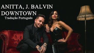 Baixar Anitta, J. Balvin - Downtown (Tradução/Português)