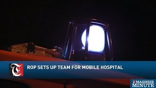 ROP sets up team to operate mobile hospital