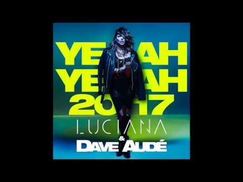 Dave Audé & Luciana - Yeah Yeah 2017 (Original Mix)