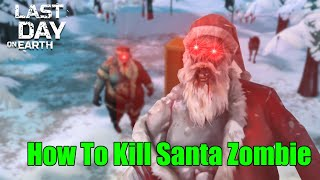 how-to-kill-santa-zombie-klaus-in-last-day-on-earth-survival