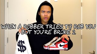 When a Robber Tries To Rob You But You're Broke 2