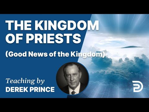 Good News of the Kingdom, Part 5 - The Kingdom of Priests