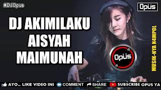 Download lagu 2 DJ AKIMILAKU AISYAH MAIMUNAH ♫ LAGU TIK TOK TERBARU REMIX ORIGINAL 2018   YouTube