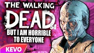 Walking Dead S4 but I am horrible to everyone