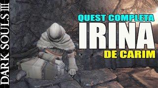 Dark Souls 3 - IRINA de CARIM - QUEST COMPLETA - 2 FINAIS (C/ COMENTARIO)