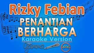 Video Rizky Febian - Penantian Berharga (Karaoke Tanpa Vokal) by GMusic download MP3, 3GP, MP4, WEBM, AVI, FLV Juni 2018