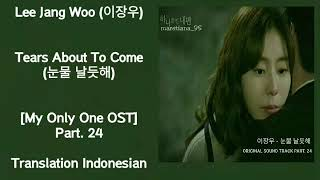 Lee jang woo (이장우) – tears about to come (눈물 날듯해) lyrics indo my only one 하나뿐인 내편 ost part. 24