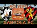 ASSISTIR VASCO X SPORT AO VIVO + PARCIAIS CARTOLA FC