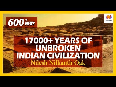 Timeline Of 17000+ Years Of Unbroken Indian Civilization | Nilesh Nilkanth Oak