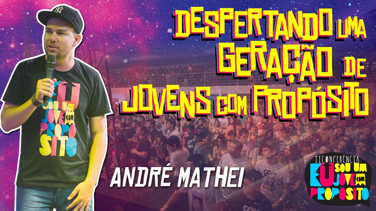 PREGAÇÃO ANDRÉ MATHEI - Despertando uma Geração de Jovens com Propósito
