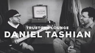 Daniel Tashian | Truetone Lounge