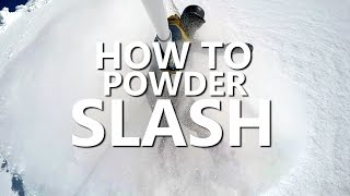 How to Powder Slash Snowboarding Tutorial