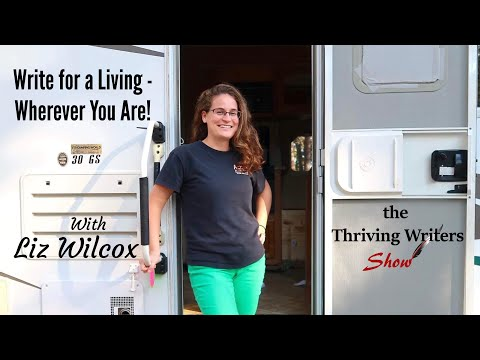 Write for a Living Wherever You Are with Liz Wilcox - Thriving Writers Show #9
