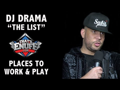 "Dj Drama - ""THE LIST"" - Places to Work AND Play"