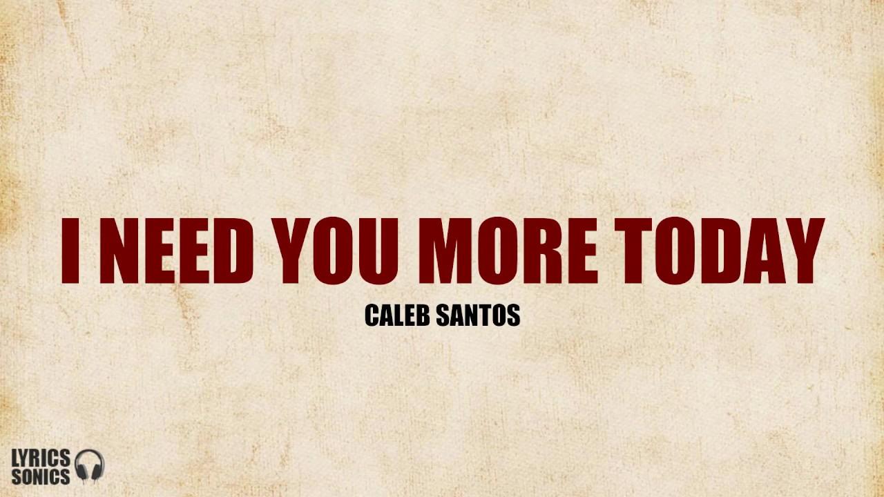 caleb santos i need