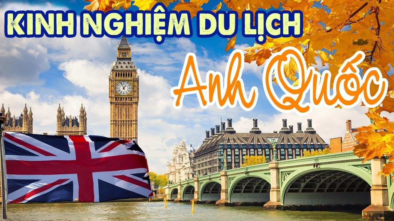 Chia sẻ kinh nghiệm du lịch Anh Quốc từ A-Z