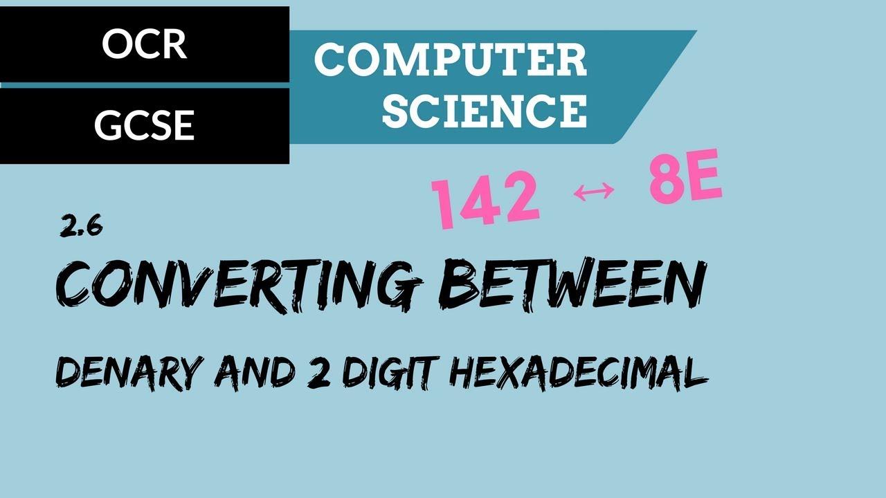 OCR GCSE SLR2 6 Converting between denary and 2 digit hexadecimal