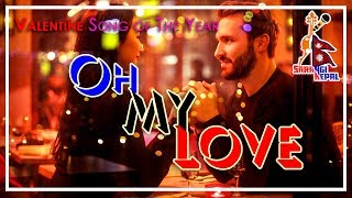 Oh My Love | Valentine Special Romantic Song of the Year | Nepali Romantic Song 2019/2075