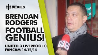 Brendan Rodgers Football Genius | Manchester United 3 Liverpool 0 | FANCAM