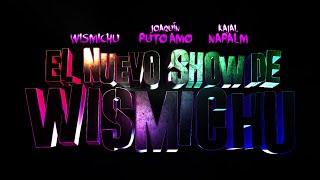 TRAILER NUEVO SHOW DE WISMICHU ft KAJAL NAPALM y JOAQUÍNPUTOAMO