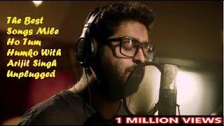 The Best Songs Arijit Singh Mile Ho Tum Humko With Lyrics