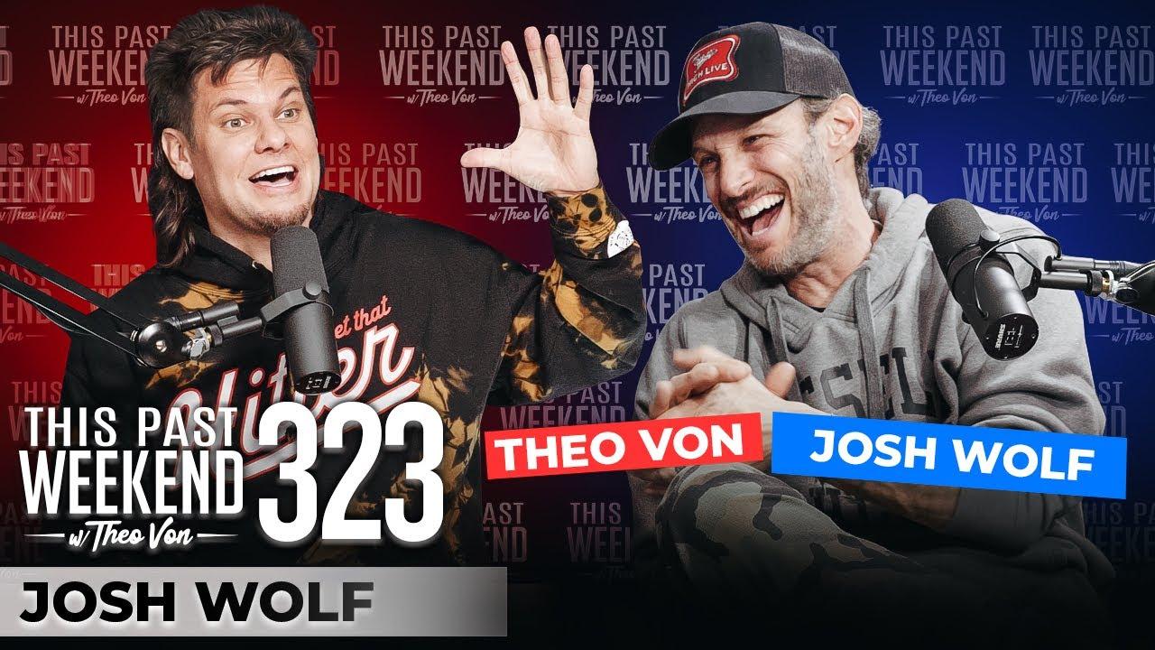 Josh Wolf | This Past Weekend w/ Theo Von #323