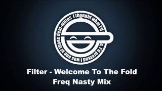 Filter - Welcome To The Fold (Freq Nasty Mix)