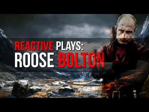 Reactive Plays: Roose Bolton?! (Extra: Schedule Update & Videos)