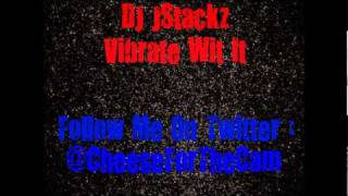 DJ JStackz - Vibrate Wit It