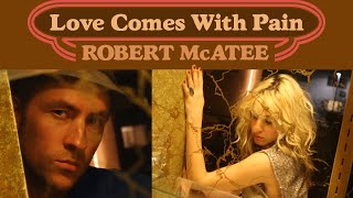 LOVE COMES WITH PAIN by Robert McAtee MUSIC VIDEO