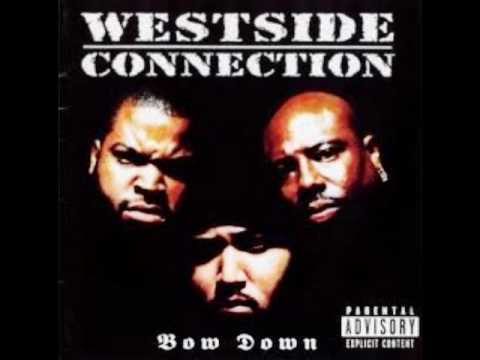 Bow Down westside connection ft Ice Cube and Mack 10