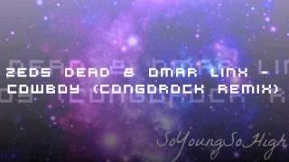 Zeds Dead & Omar LinX - Cowboy (Congorock Remix)