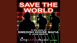 Save The World (In the style of Swedish House Mafia feat. John Martin)