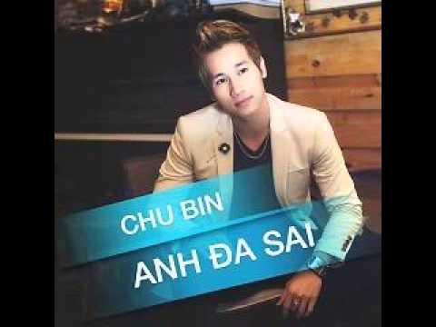 02 Xa Em Anh Con Yeu – Chu Bin (Album Anh Da Sai)