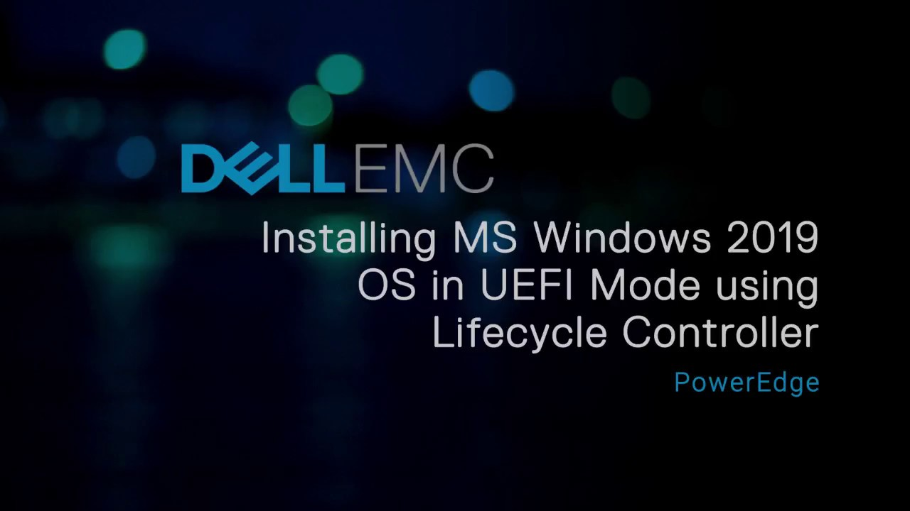 Installing Windows Server 2019 OS in UEFI mode - using Dell Lifecycle  Controller