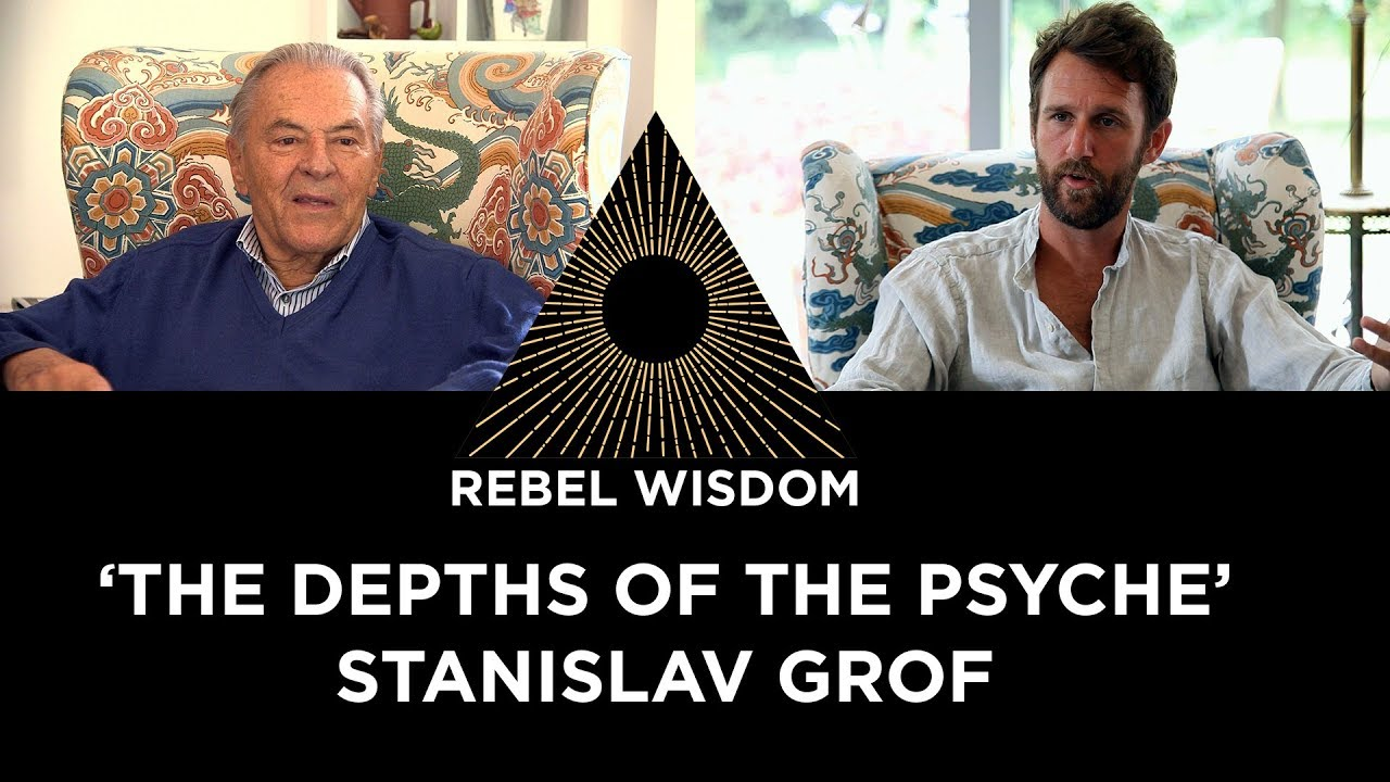 'The  Depths of the Psyche' Stan Grof on Rebel Wisdom