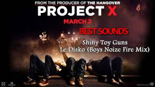 Project X The Real Soundtrack - Shiny Toy Guns - Le Disko (Boys Noize Fire Mix)