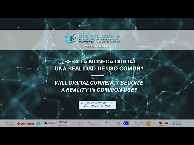 ESP - 27 Mayo - DIGITAL COIN & EUROPEAN FINANCIAL SYSTEM Sevilla Virtual Summit 2021