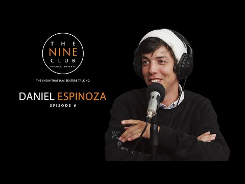 Daniel Espinoza | The Nine Club With Chris Roberts - Episode 06