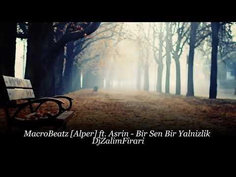 MacroBeatz [Alper] ft. Asrin - Bir Sen Bir Yalnizlik (2018)