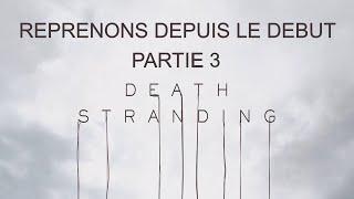 DEATH STRANDING - REPRENONS DEPUIS LE DEBUT - PARTIE 3