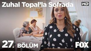 Zuhal Topal'la Sofrada 27. Bölüm