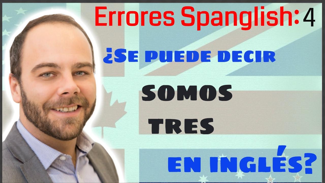 Errores Spanglish: ¿Cómo se dice SOMOS TRES en inglés?