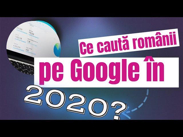 Google Trends. Ce caută românii pe Google?