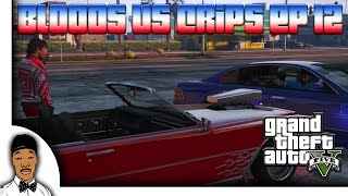 GTA 5 | Bloods vs Crips Ep 12 [HQ]