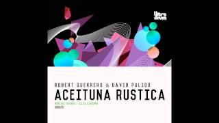 Robert Guerrero, David Pulido - Aceituna Rustica (Skober Remix) [Preview]