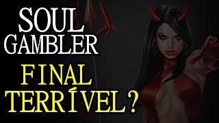 Soul Gambler (Alternativo #2) - O FINAL RUIM?!