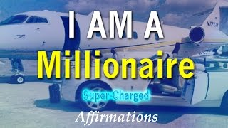 I Am A Millionaire -  Affirmations to become a Millionaire - Super-Charged Affirmations