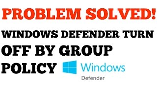 Windows Defender is Turned off by Group Policy Problem Solved!